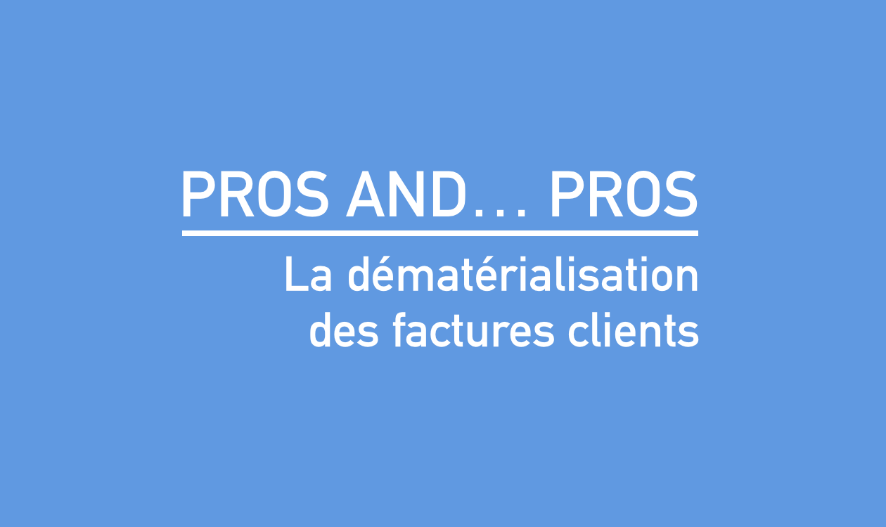 pros and    pros    la d u00e9mat u00e9rialisation des factures clients